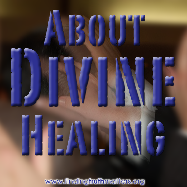 Divine Healing – Is Healing In The Atonement of Christ?