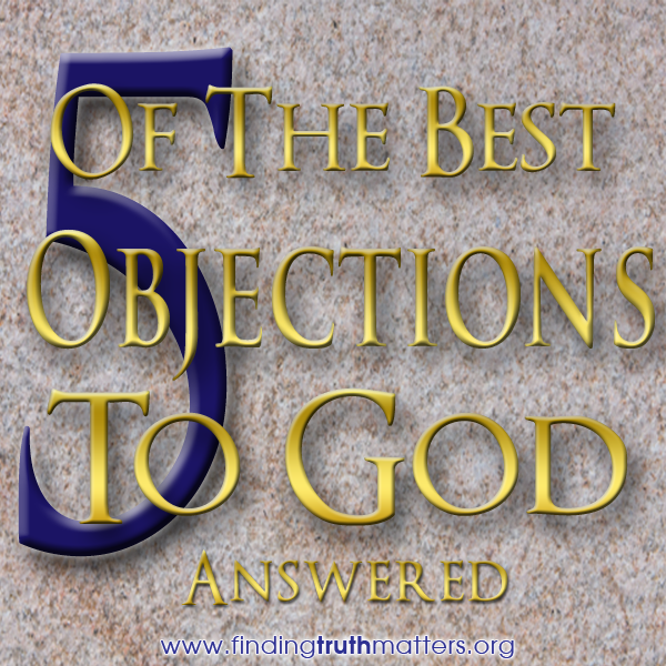 Examining The 5 Best Objections To God