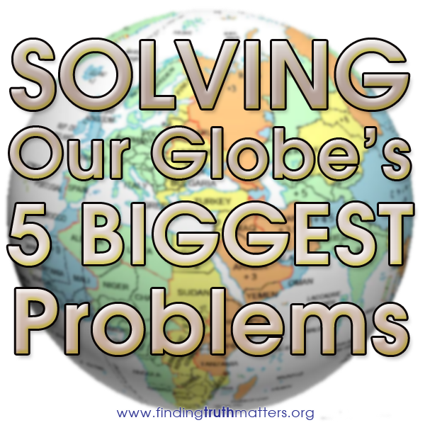 Solving Our 5 Biggest Global Problems