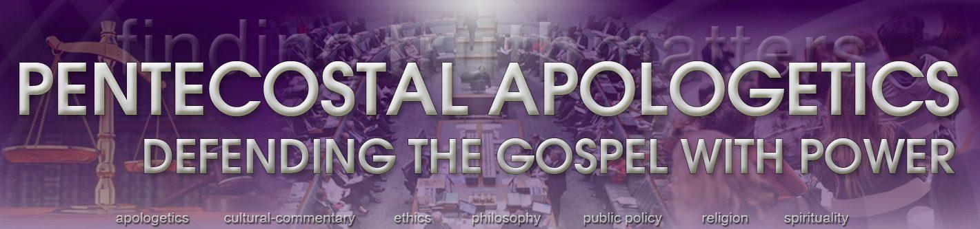 Pentecostal Apologetics Defending The Gospel With Power Finding